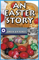 AN EASTER STORY By Bernadette Scott reflects the events that happened in that time.The history of Greece dates before the beginning of the Christian faith.  However, Greeks embraced the Christian faith and made it part of Greek heritage.   For all Christian Orthodox countries like Cyprus, Finland, Romania and some parts of Albania, Russia, Yugoslavia, Bulgaria, etc. etc., Easter is the most festive. It is a time for family and friends, food, feasting and celebration.   Needless to say, these religious festivities also apply to the traditional Catholic faith.  Perhaps you may see a part of yourself in this little booklet and realize that when you feel that there is nowhere to go, or no one to turn to, there is a light at the end of the tunnel. There is always another Easter!!  This drove young Spyros Peter Goudas Σπυρος Γουδας to take a more active and responsible role in the many activities the air force offered.  The draft into the air force lasted for four (4) years and although there were no financial earnings, his love for leadership and responsibilitiy positioned him in charge of maintaining all resident and visiting war aircrafts.